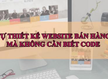 tự thiết kế website bán hàng không cần biết code